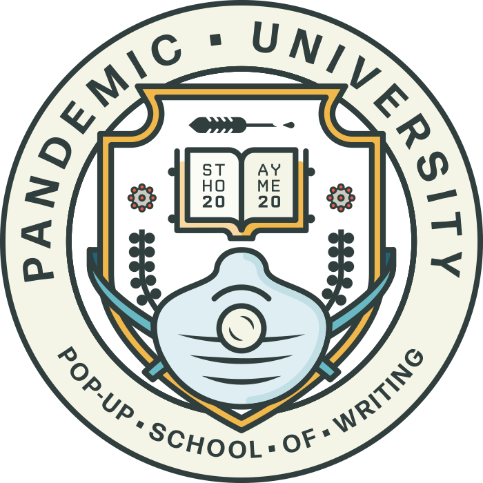 """Pandemic University logo: a university-style circular emblem with the words """"Pandemic University"""" arched at the top and """"Pop-Up School of Writing"""" at the bottom. In the middle is an illustration of an open book that reads """"STAY HOME 2020"""" and there is an illustration of a N95 face mask over it."""